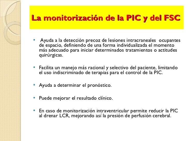 La monitorización de la PIC y del FSC <ul><li>Ayuda a la detección precoz de lesiones intracraneales  ocupantes de espacio...