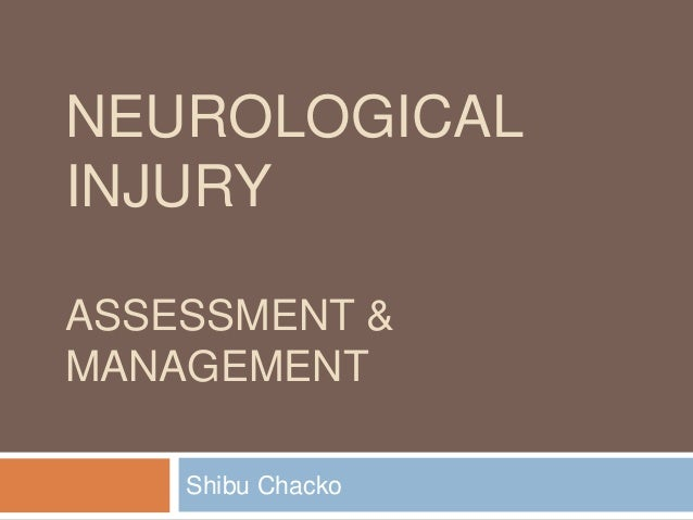 NEUROLOGICAL INJURY ASSESSMENT & MANAGEMENT Shibu Chacko