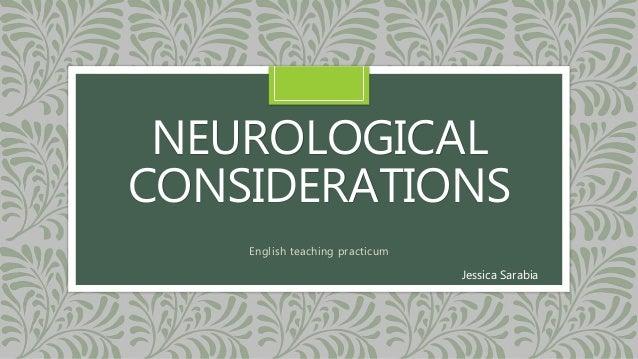 NEUROLOGICAL CONSIDERATIONS English teaching practicum Jessica Sarabia