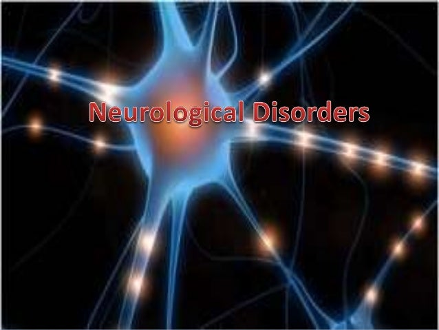 Neurological disorders are diseases ofthe central and peripheral nervoussystem. In other words, the brain, spinalcord, cra...