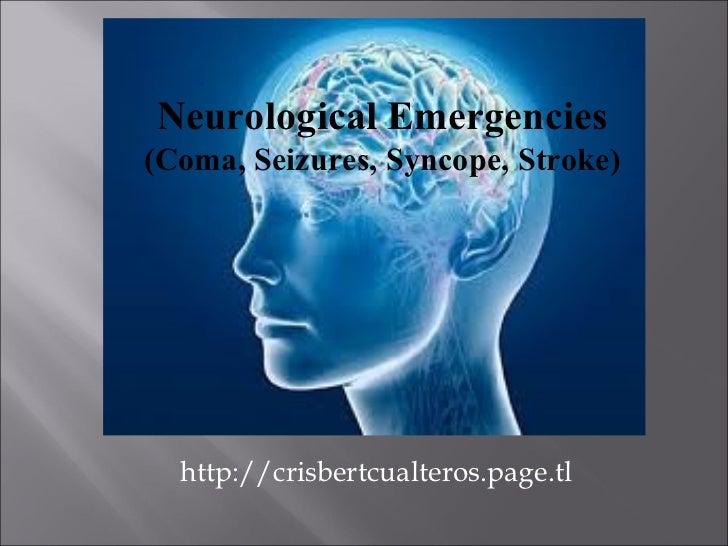 http://crisbertcualteros.page.tl Neurological Emergencies (Coma, Seizures, Syncope, Stroke)