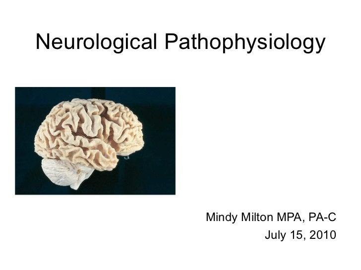 Neurological Pathophysiology                Mindy Milton MPA, PA-C                           July 15, 2010