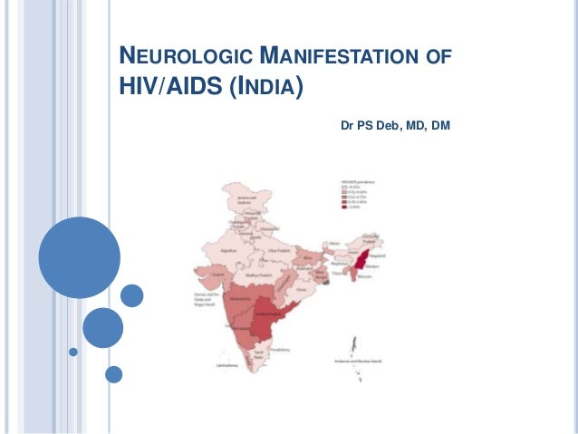 NEUROLOGIC MANIFESTATION OFHIV/AIDS (INDIA)                 Dr PS Deb, MD, DM