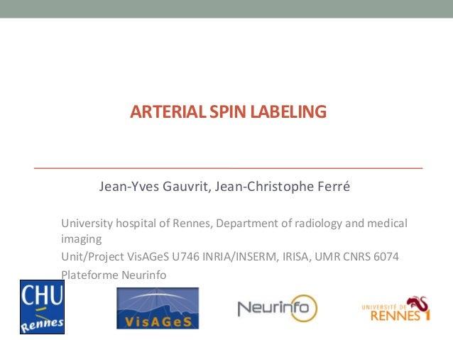 ARTERIAL  SPIN  LABELING    Jean-‐Yves  Gauvrit,  Jean-‐Christophe  Ferré      University  hospital  ...