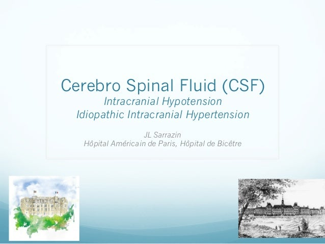 Cerebro Spinal Fluid (CSF) Intracranial Hypotension Idiopathic Intracranial Hypertension JL Sarrazin Hôpital Américain de ...