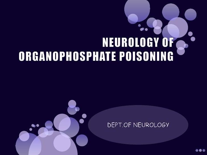 NEUROLOGY OF ORGANOPHOSPHATE POISONING<br />DEPT.OF NEUROLOGY<br />