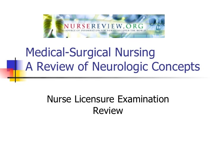 Medical-Surgical Nursing A Review of Neurologic Concepts  Nurse Licensure Examination Review
