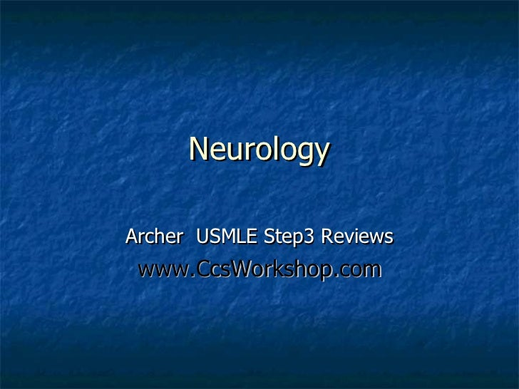 Neurology Archer  USMLE Step3 Reviews www.CcsWorkshop.com Archer Slides are intended for use with Archer USMLE step 3 vide...