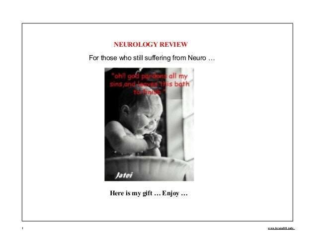 NEUROLOGY REVIEW For those who still suffering from Neuro … Here is my gift … Enjoy … 1 www.brain101.info