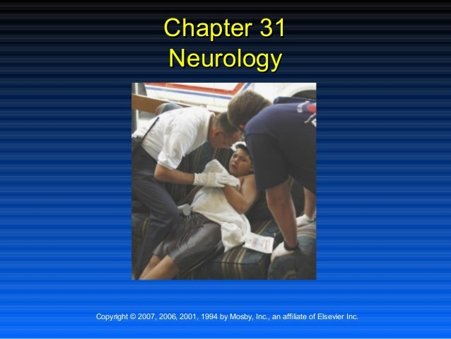 Chapter 31                    NeurologyCopyright © 2007, 2006, 2001, 1994 by Mosby, Inc., an affiliate of Elsevier Inc.