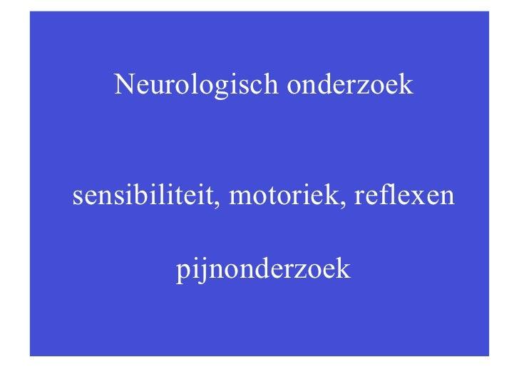 Neurologisch onderzoeksensibiliteit, motoriek, reflexen        pijnonderzoek