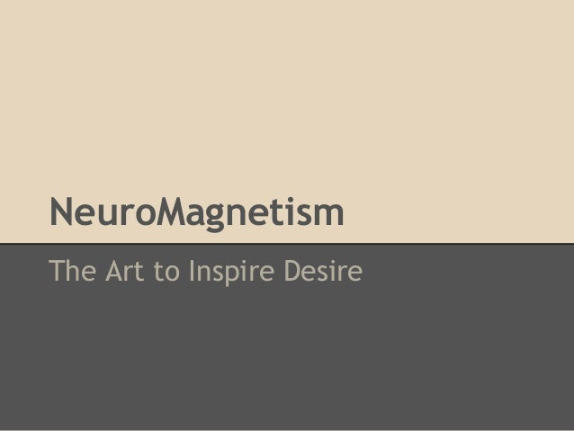 NeuroMagnetism The Art to Inspire Desire