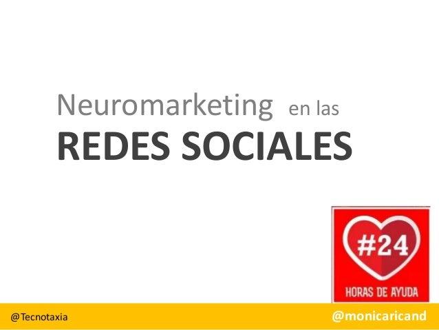 Neuromarketing  en las  REDES SOCIALES  @Tecnotaxia  @monicaricand