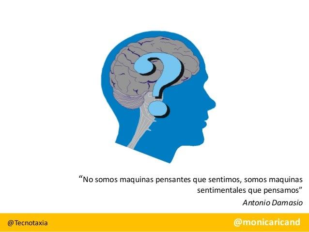 """No somos maquinas pensantes que sentimos, somos maquinas sentimentales que pensamos"" Antonio Damasio @Tecnotaxia  @monica..."