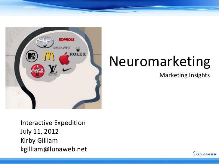 Neuromarketing                               Marketing InsightsInteractive ExpeditionJuly 11, 2012Kirby Gilliamkgilliam@lu...