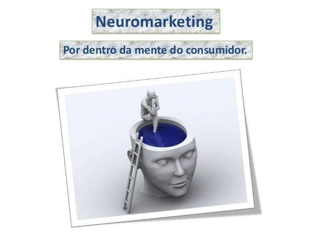 NeuromarketingPor dentro da mente do consumidor.