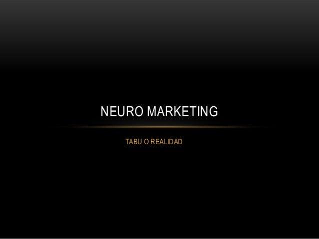 NEURO MARKETING   TABU O REALIDAD