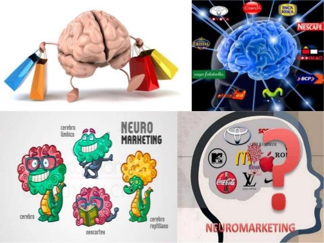 NEUROMARKETING Es el estudio del funcionamiento del cerebro en las decisiones de compra de un producto para crear estrateg...