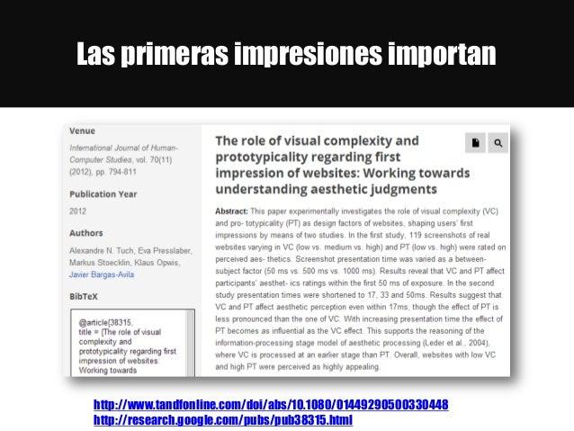 Las primeras impresiones importan http://www.tandfonline.com/doi/abs/10.1080/01449290500330448 http://research.google.com/...