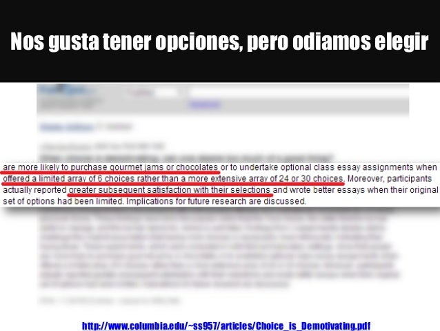 Nos gusta tener opciones, pero odiamos elegir http://www.columbia.edu/~ss957/articles/Choice_is_Demotivating.pdf