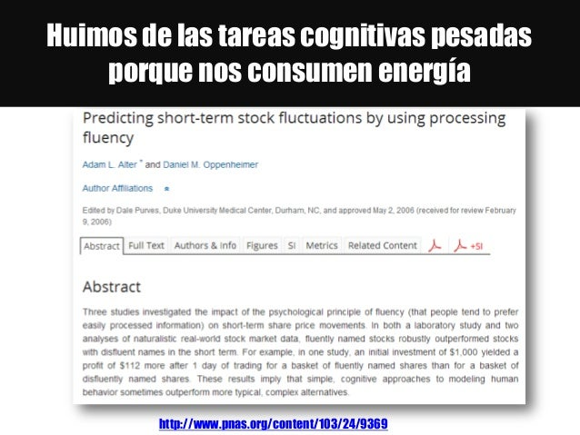 Huimos de las tareas cognitivas pesadas porque nos consumen energía http://www.pnas.org/content/103/24/9369