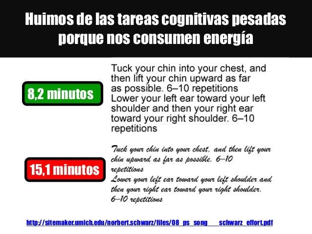 Huimos de las tareas cognitivas pesadas porque nos consumen energía http://sitemaker.umich.edu/norbert.schwarz/files/08_ps...