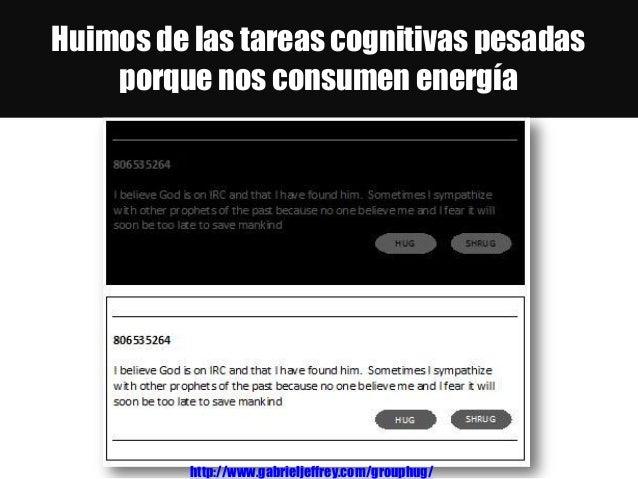 Huimos de las tareas cognitivas pesadas porque nos consumen energía http://www.gabrieljeffrey.com/grouphug/