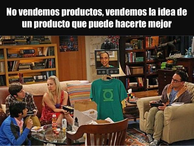 No vendemos productos, vendemos la idea de un producto que puede hacerte mejor