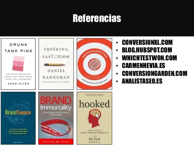 Referencias • CONVERSIONXL.COM • BLOG.HUBSPOT.COM • WHICHTESTWON.COM • CARMENHEVIA.ES • CONVERSIONGARDEN.COM • ANALISTASEO...