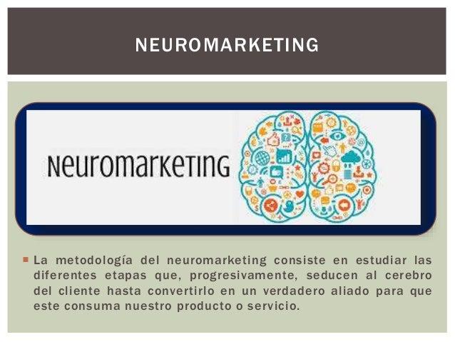 Punto S  Planteados los distintos estímulos que caracterizan a la marca, el profesional del neuromarketing estará en cond...