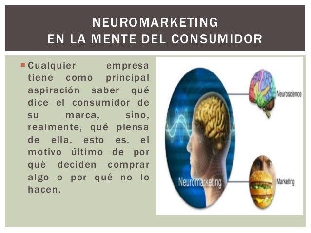 Cualquier empresa tiene como principal aspiración saber qué dice el consumidor de su marca, sino, realmente, qué piensa ...