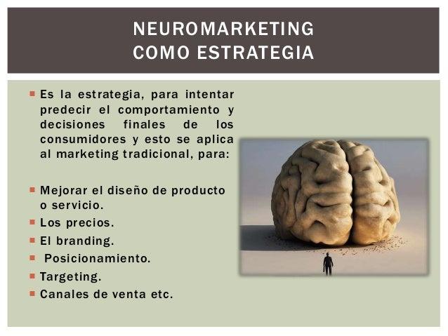  Es la estrategia, para intentar predecir el comportamiento y decisiones finales de los consumidores y esto se aplica al ...