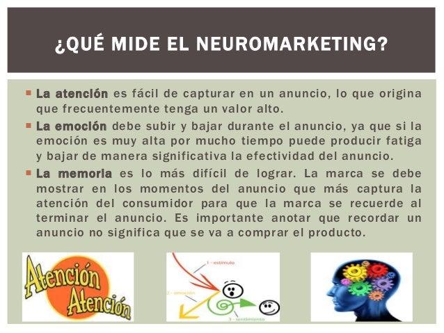  Una ventaja del neuromarketing está centrada en su capacidad de combinar la investigación cualitativa y cuantitativa. La...