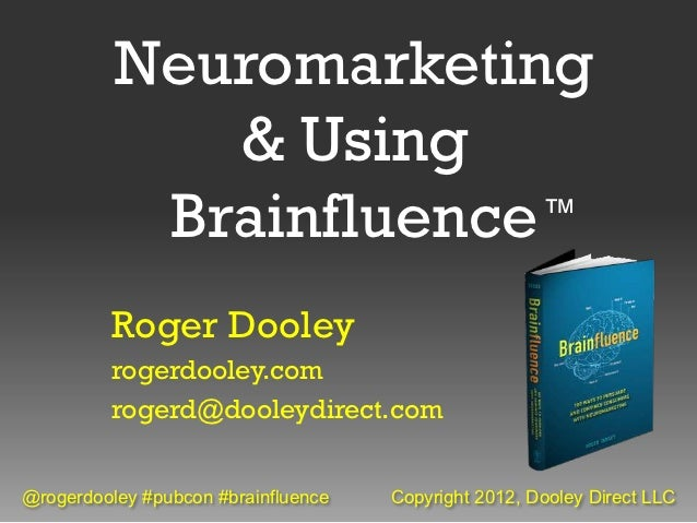 Neuromarketing             & Using           Brainfluence ™         Roger Dooley         rogerdooley.com         rogerd@do...