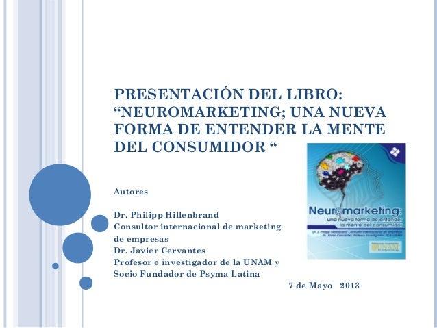 """PRESENTACIÓN DEL LIBRO: """"NEUROMARKETING; UNA NUEVA FORMA DE ENTENDER LA MENTE DEL CONSUMIDOR """" Autores Dr. Philipp Hillenb..."""