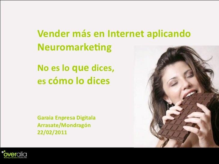 Vender más en Internet aplicando Neuromarke5ngNo es lo que dices, es cómo lo dicesGaraia Enpre...