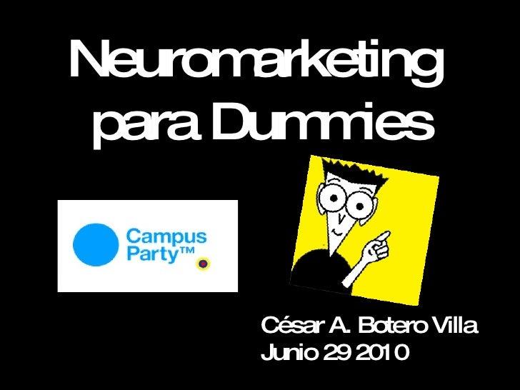 Neuromarketing  para Dummies César A. Botero Villa Junio 29 2010
