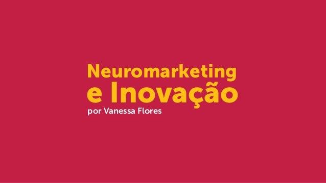 Neuromarketing e Inovaçãopor Vanessa Flores