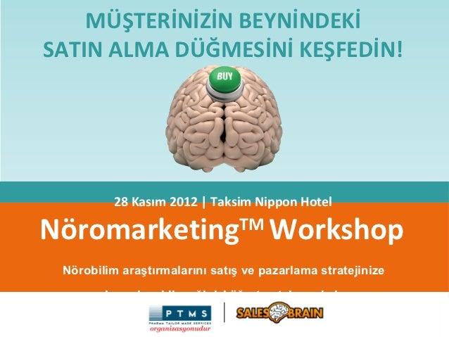 MÜŞTERİNİZİN BEYNİNDEKİSATIN ALMA DÜĞMESİNİ KEŞFEDİN!          28 Kasım 2012 | Taksim Nippon HotelNöromarketing Workshop  ...