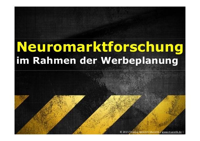 Neuromarktforschung im Rahmen der Werbeplanung © 2015 Thomas Heinrich Musiolik | www.musiolik.de |
