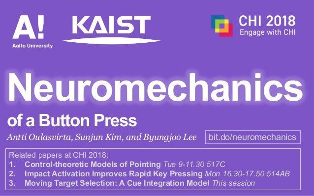 Neuromechanics Antti Oulasvirta, Sunjun Kim, and Byungjoo Lee bit.do/neuromechanics of a Button Press Related papers at CH...