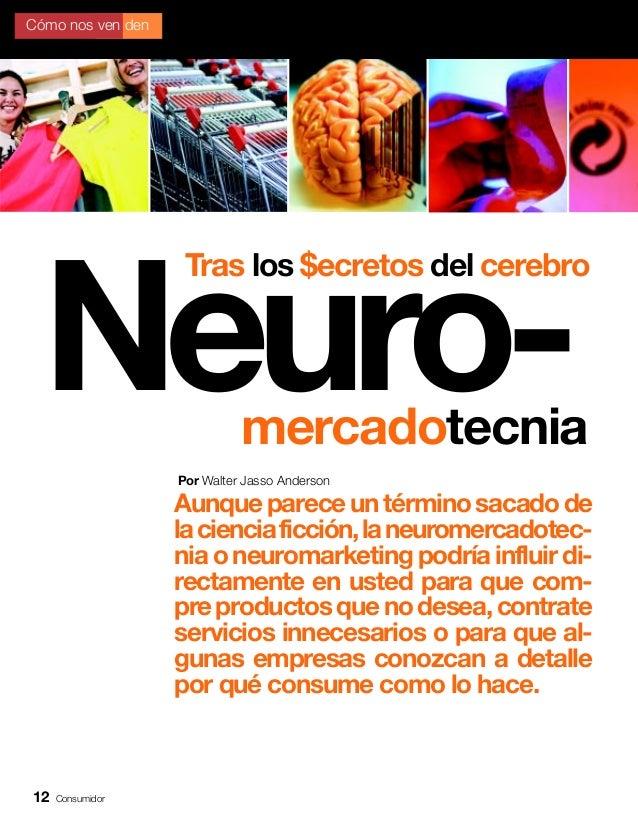 12 Consumidor Neuro- Aunquepareceuntérminosacadode lacienciaficción,laneuromercadotec- nia o neuromarketing podría influir...