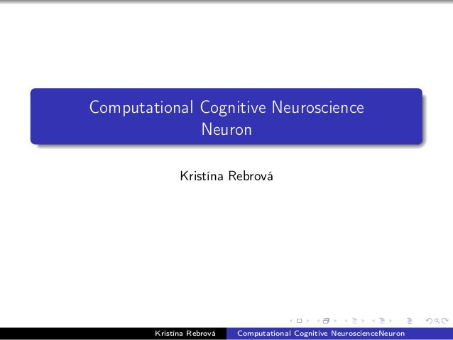 Computational Cognitive Neuroscience Neuron Kristína Rebrová Kristína Rebrová Computational Cognitive NeuroscienceNeuron