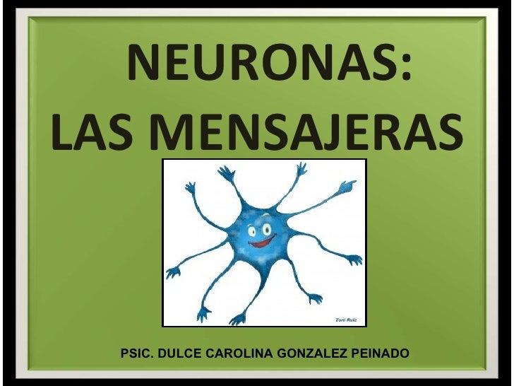 NEURONAS: LAS MENSAJERAS PSIC. DULCE CAROLINA GONZALEZ PEINADO