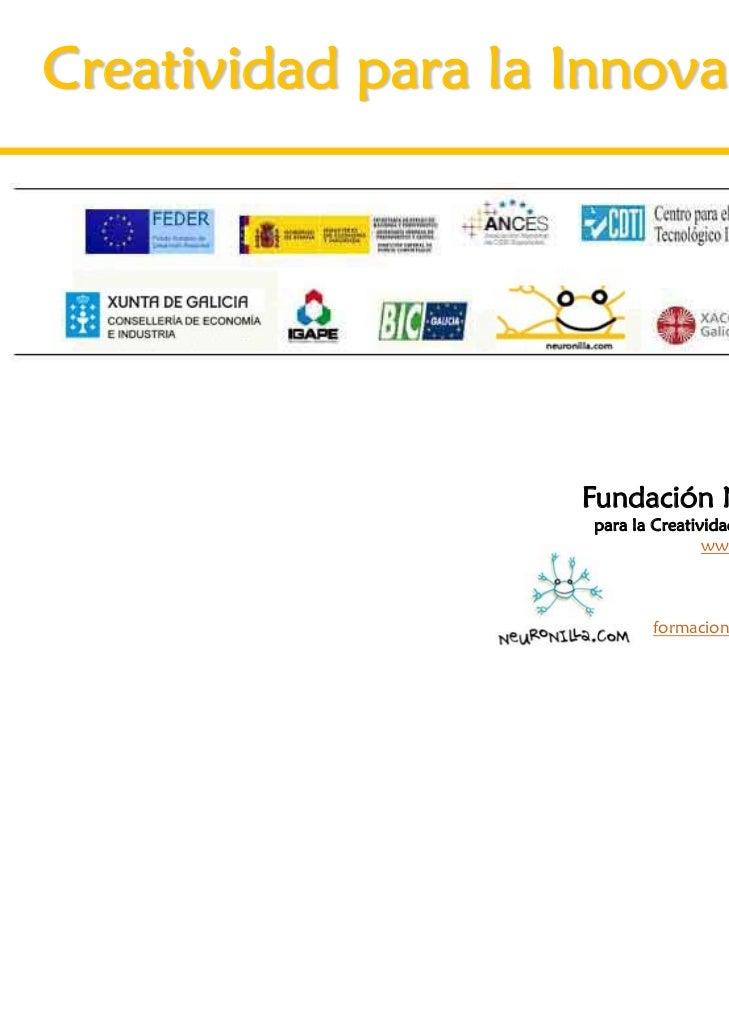 Creatividad para la Innovación                    Fundación Neuronilla                    para la Creatividad y la Innovac...