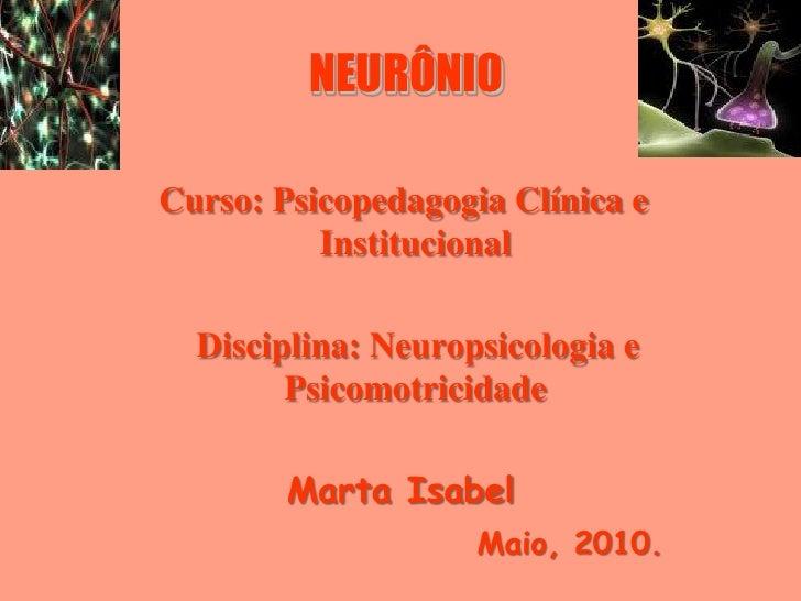 NEURÔNIO  Curso: Psicopedagogia Clínica e           Institucional    Disciplina: Neuropsicologia e         Psicomotricidad...