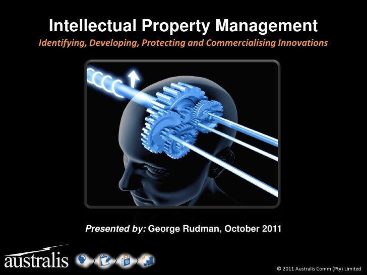 Intellectual Property ManagementIdentifying, Developing, Protecting and Commercialising Innovations          Presented by:...