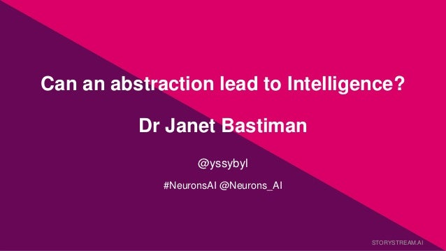 Can an abstraction lead to Intelligence? Dr Janet Bastiman @yssybyl #NeuronsAI @Neurons_AI STORYSTREAM.AI