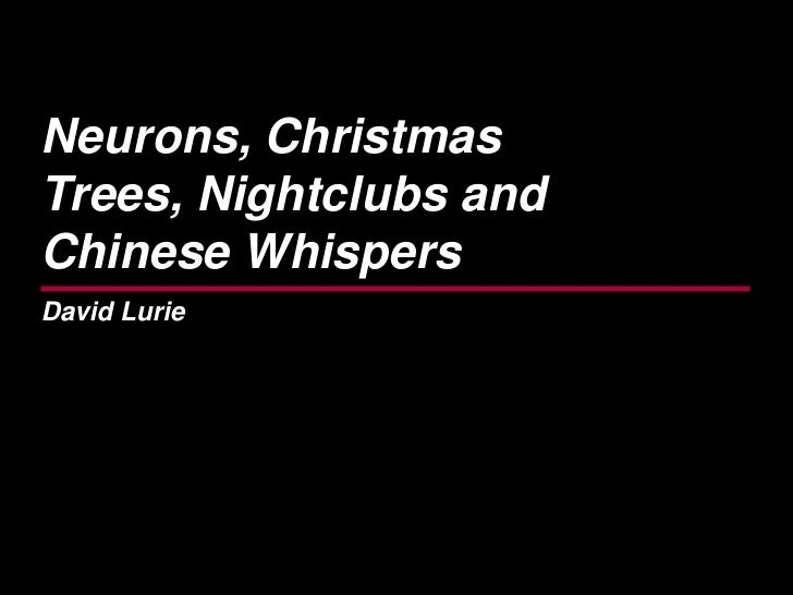 Neurons, ChristmasTrees, Nightclubs andChinese WhispersDavid Lurie