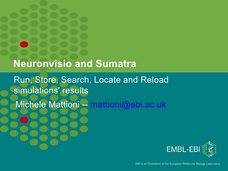 Neuronvisio and Sumatra Run, Store, Search, Locate and Reload simulations' results Michele Mattioni --  [email_address]